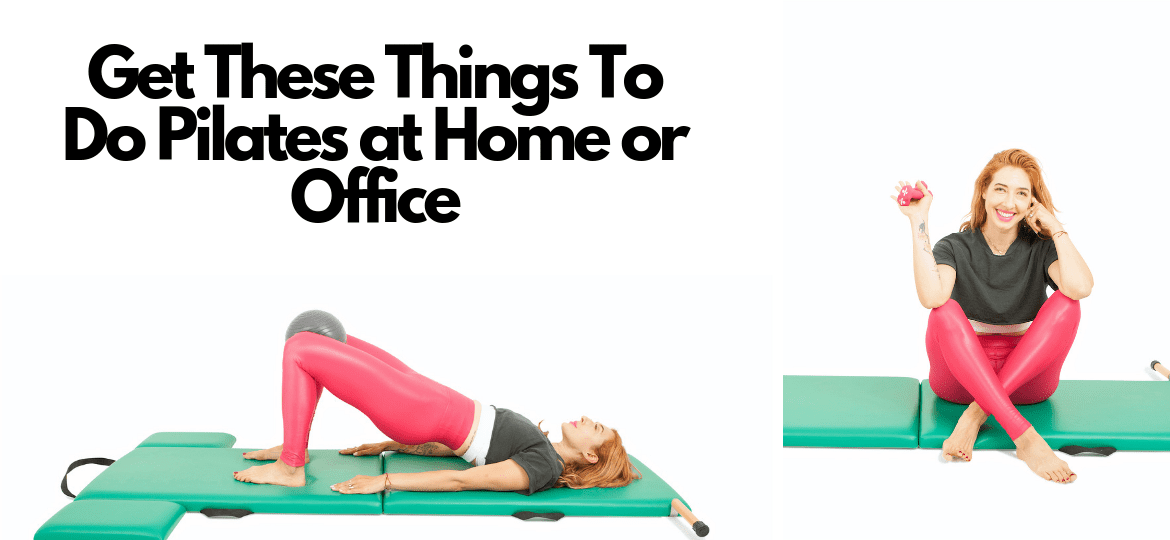 Get These Things To Do Pilates at Home or Office