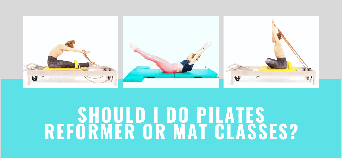 Should I do Pilates Reformer or Mat classes_