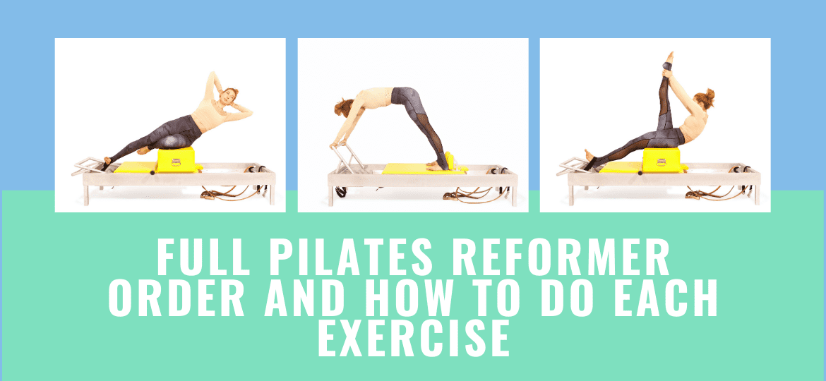 Full Pilates Reformer Order and How To Do Each Exercise