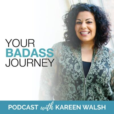 Your Badass Journey Podcast with Kareen Walsh