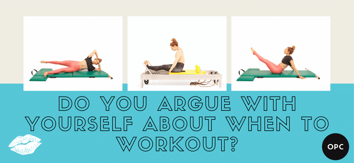 OPC Blog - Do You Argue With Yourself About When to Workout